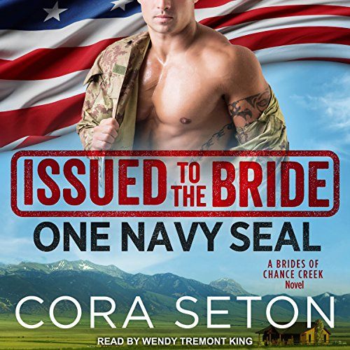 Issued to the Bride: One Navy SEAL: Brides of Chance Creek Series, Book 1 by Tantor Audio