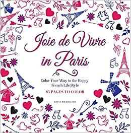 Joie De Vivre In Paris: Color Your Way To The Happy French Life Style (The  Coloring Traveler) (Volume 1): Miss Katya Boudjelloud: 9781534878600:  Amazon.com: ...