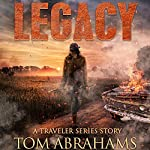 Legacy: A Post-Apocalyptic Survival Story: The Traveler, Book 6 | Tom Abrahams