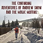 The Continuing Adventures of Andrew Snow and the Magic Muffins | Albert Ruggiero