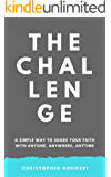 The Challenge: A Simple Way To Share Your Faith With Anyone, Anywhere, Anytime