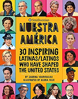 Book Cover: Nuestra América: 30 Inspiring Latinas/Latinos Who Have Shaped the United States