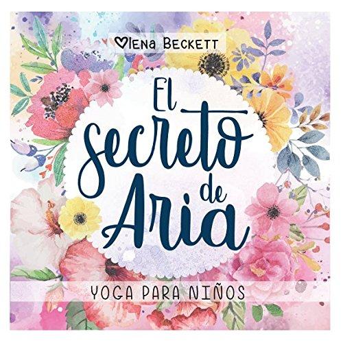 El Secreto de Aria: Yoga para niños  [Beckett, Olena] (Tapa Blanda)