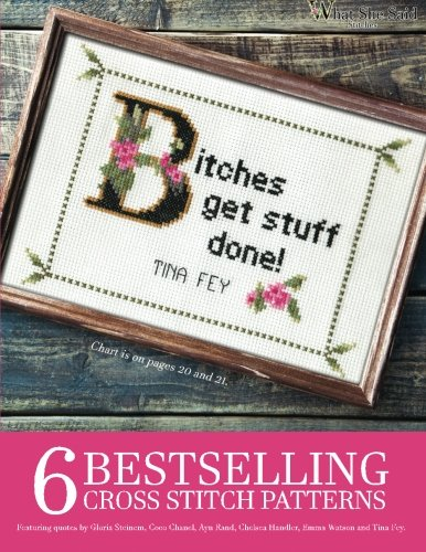 6 Bestselling Cross Stitch Patterns, Volume 1: Featuring quotes by Gloria Steinem, Coco Chanel, Ayn Rand, Chelsea Handler, Emma Watson and Tina (Cross Stitch Patterns)