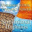Unleash Your Psychic Power Subliminal Affirmations: Clairvoyance and See the Future, Solfeggio Tones, Binaural Beats, Self Help Meditation Hypnosis Speech by  Subliminal Hypnosis Narrated by Joel Thielke