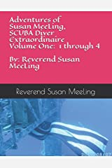 Adventures of Susan MeeLing, SCUBA Diver Extraordinaire  Volume One:  1 through 4  By:  Reverend Susan MeeLing Paperback