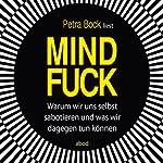Mindfuck: Warum wir uns selbst sabotieren und was wir dagegen tun können | Petra Bock