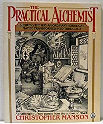 The Practical Alchemist: Showing the Way an Ordinary House-Cat May Be Transformed into True Gold, by Means of Divers Methods and Practices, Heer Mo