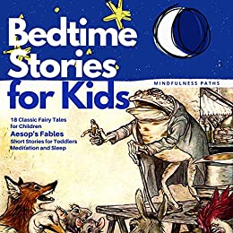 Bedtime Stories for Kids: 18 Classic Fairy Tales for Children Aesop's Fables Short Stories for Toddlers Meditation and Sleep by [Paths, Mindfulness]