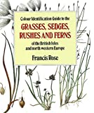 Amazon / Penguin UK: Colour Identification Guide to the Grasses, Sedges, Rushes and Ferns of the British Isles and North Western Europe (Francis Rose)