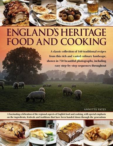 England's Heritage Food and Cooking: A Classic Collection Of 160 Traditional Recipes From This Rich And Varied Culinary Landscape, Shown In 750 Beautiful Photographs (Heritage Food)