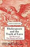 Shakespeare and the Truth of Love: The Mystery of 'The Phoenix and Turtle' (Palgrave Shakespeare Studies)