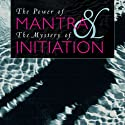 The Power of Mantra and Mystery of Initiation Audiobook by Rajmani Tigunait Narrated by Jon Janaka
