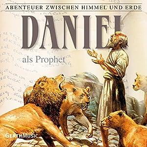 Daniel als Prophet (Abenteuer zwischen Himmel und Erde 19) Hörspiel