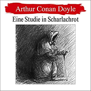 Eine Studie in Scharlachrot (Sherlock Holmes 1) Hörbuch