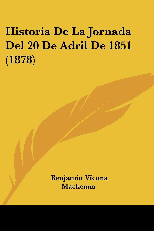 Historia de La Jornada del 20 de Adril de 1851 (1878) (Spanish Edition) pdf epub