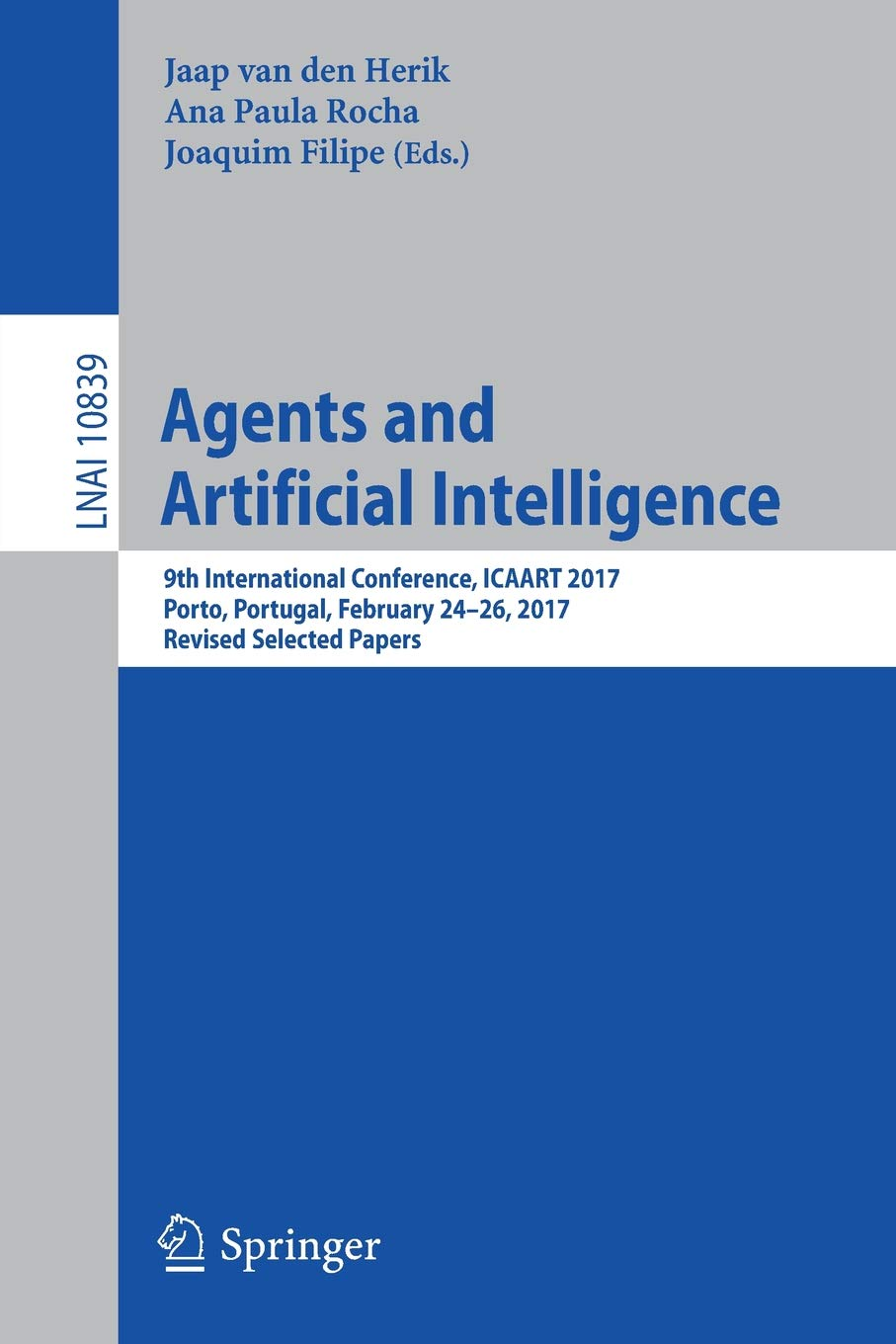 Agents and Artificial Intelligence: 9th International Conference, ICAART 2017, Porto, Portugal, February 24–26, 2017, Revised Selected Papers (Lecture Notes in Computer Science) pdf epub