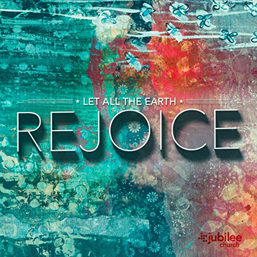 Jubilee Worship Collective - Let All the Earth Rejoice (2016)