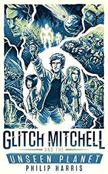 Glitch Mitchell and the Unseen Planet by [Harris, Philip]