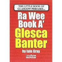 The Wee Book a Glesca Banter: An A-Z of Glasgow Phrases