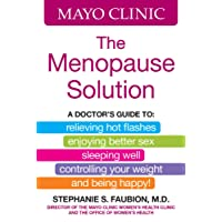 Mayo Clinic The Menopause Solution: A doctor's guide to relieving hot flashes, enjoying...