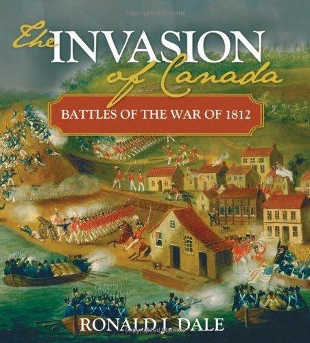 INVASION OF CANADA, THE: Battles of the War of 1812 (Lorimer Illustrated History) by Dale, Ronald (2012) Paperback