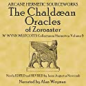 The Chaldean Oracles: W. Wynn Westcott's Collectanea Hermetica, Volume 6 Audiobook by W. Wynn Westcott, Jason Augustus Newcomb Narrated by Alan Weyman
