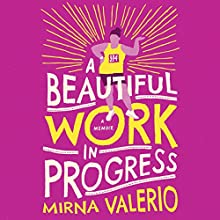 A Beautiful Work in Progress Audiobook by Mirna Valerio Narrated by Mirna Valerio