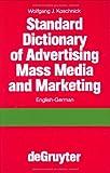 Standard Dictionary of Advertising, Mass Media and Marketing/Standard Worterbuch fur Werbung, Massenmedien und Marketing, Wolfgang J. Koschnik, 3110087820