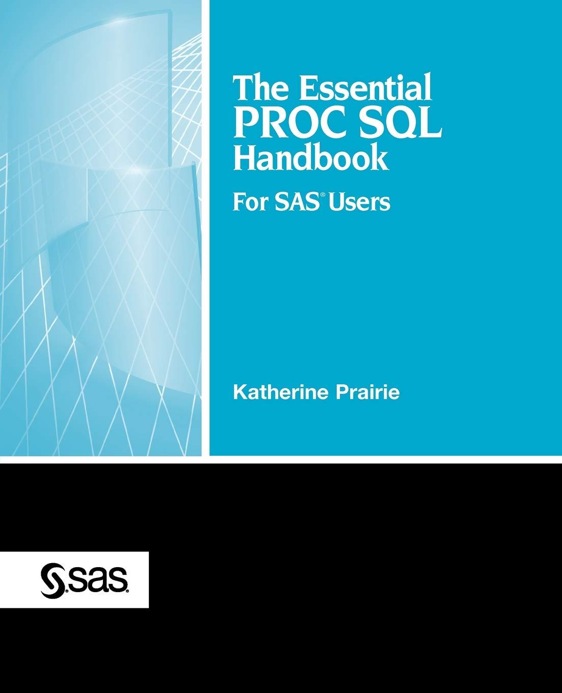The Essential PROC SQL Handbook for SAS Users