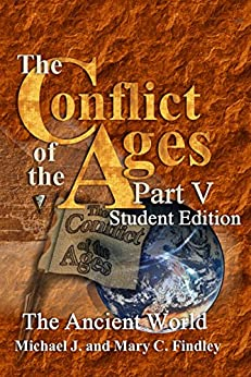 The Conflict of the Ages Student Edition V The Ancient World by [Findley, Michael J.]