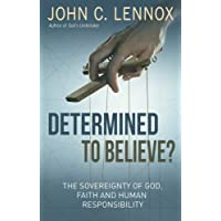 Determined to Believe?: The Sovereignty of God, Freedom, Faith and Human
