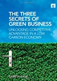 The Three Secrets of Green Business, Gareth Kane, 1844078736