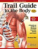 Trail Guide to the Body: How to Locate Muscles, Bones and More