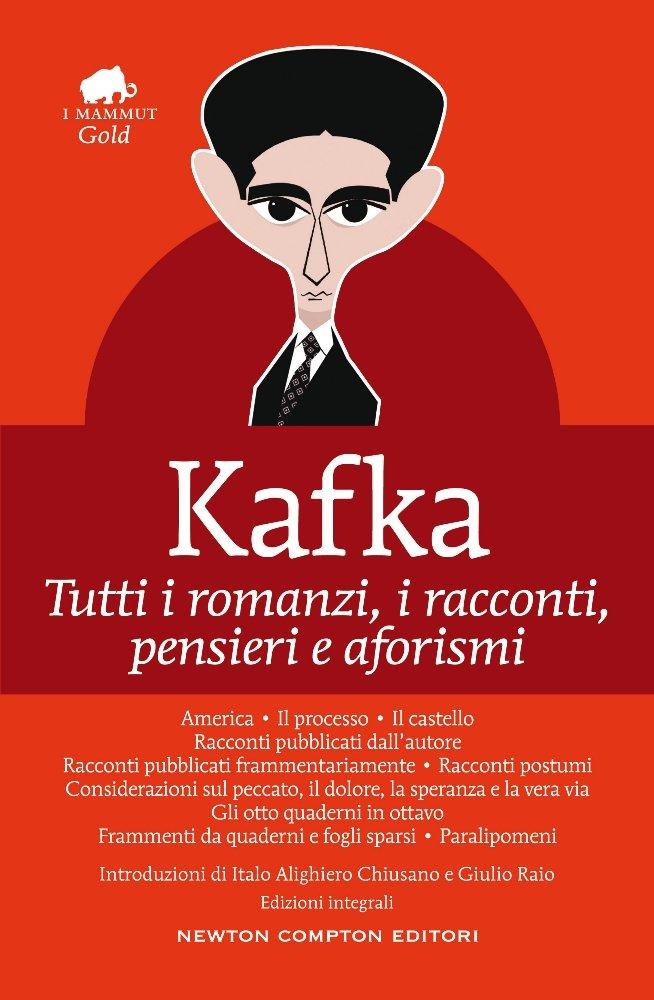 Tutti i romanzi, i racconti, pensieri e aforismi. Ediz. integrale Copertina rigida – 1 set 2016 Franz Kafka Newton Compton 8854191965 Classics