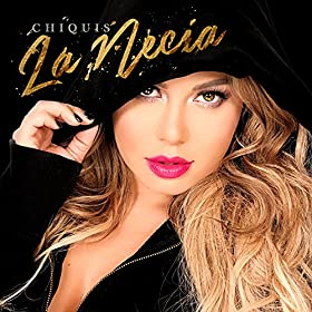 Amazon.com: La Necia: Chiquis Rivera: MP3 Downloads