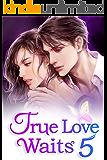 True Love Waits 5: He Can Date Anyone He Likes