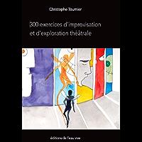 300 exercices d'improvisation et d'exploration théâtrale (French Edition)