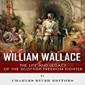 William Wallace: The Life and Legacy of the Scottish Freedom Fighter Audiobook by  Charles River Editors Narrated by Roger Wood