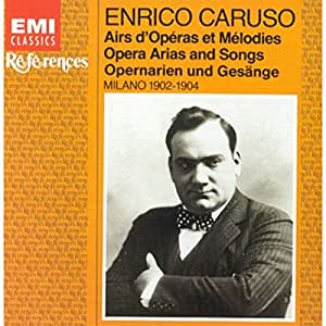Enrico Caruso: Opera Arias and Songs Milan 1902 - 1904