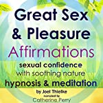 Great Sex & Pleasure Affirmations: Sexual Confidence with Soothing Nature Hypnosis & Meditation   Joel Thielke