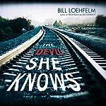 The Devil She Knows   Bill Loehfelm