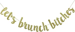 Let's Brunch Bitches Banner Hanging Garland for Bachelorette Dirty Thirty Party Decor Brunch Decorations Photo Prop Sign (Gold Glitter)