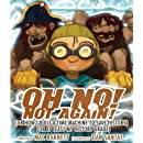 Oh No! Not Again!: (Or How I Built a Time Machine to save History) (Or at Least My History Grade) (An Oh No! Picture Book)