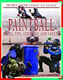 Paintball: Rules, Tips, Strategy, And Safety (Sports from Coast to Coast: Set 2)