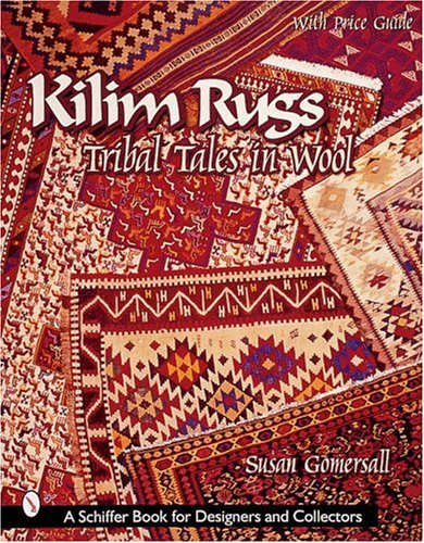 Read Online Kilim Rugs: Tribal Tales in Wool (Schiffer Book for Collectors) pdf epub