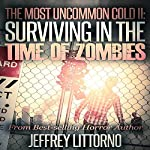 Surviving in the Time of Zombies: The Most Uncommon Cold, Book 2 | Jeffrey Littorno