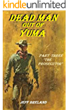 """Dead Man out of Yuma: Western Justice (Part Three): """"The Prosecutor"""""""