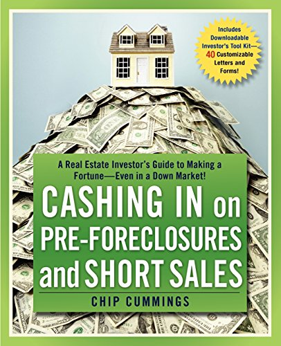 Cashing In On Pre Foreclosures And Short Sales  A Real Estate Investors Guide To Making A Fortune Even In A Down Market