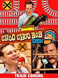 The Choo Choo Bob Show: Train Coming
